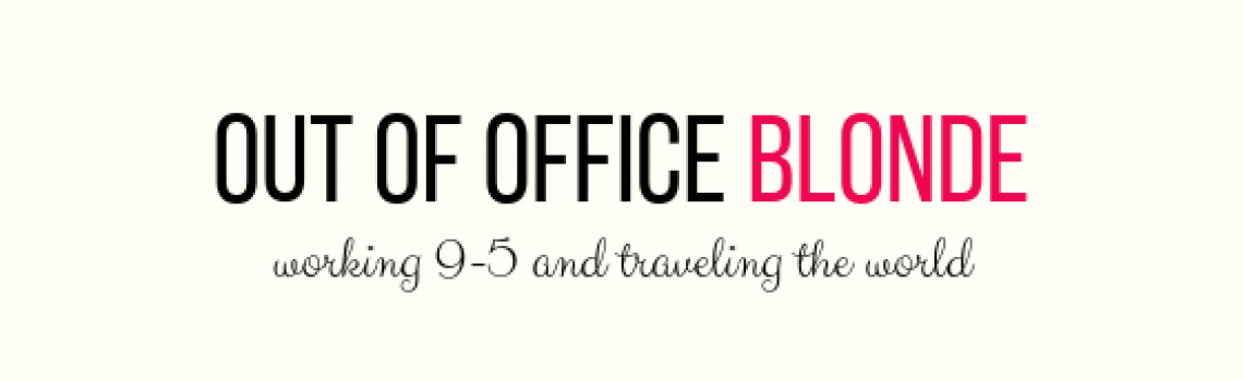 Out of Office Blonde | Travel and Lifestyle